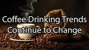 Coffee Drinking Trends Continue to Change