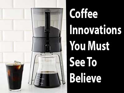 Coffee Innovations You Must See To Believe