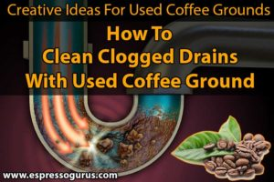 Creative uses for used coffee grounds how to clean clogged drains with used coffee grounds