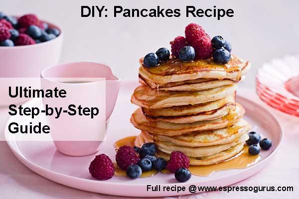 DIY Pancakes Recipe Ultimate step by step guide