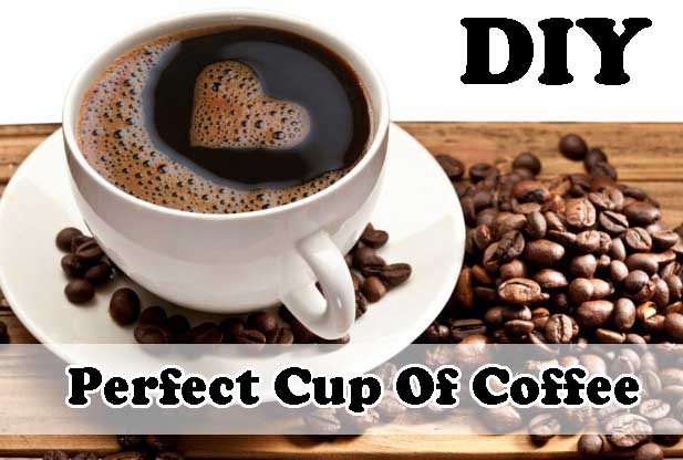 DIY Perfect Cup Of Coffee