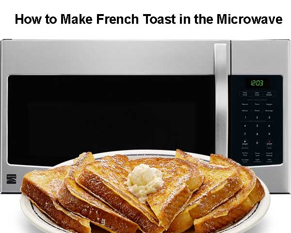 How to Make French Toast in the Microwave