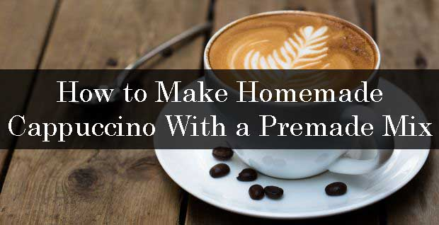 How to Make Homemade Cappuccino With a Premade Mix
