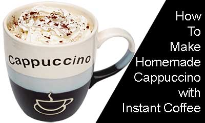 How to Make Homemade Cappuccino with Instant Coffee