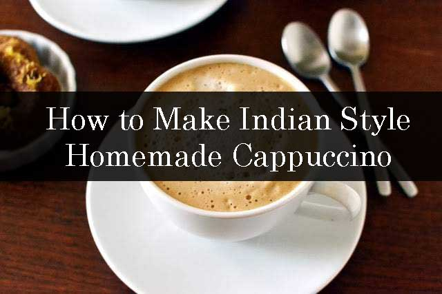 How to Make Indian Style Homemade Cappuccino