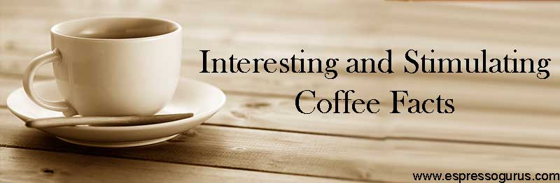 Interesting and Stimulating Coffee Facts International coffee day