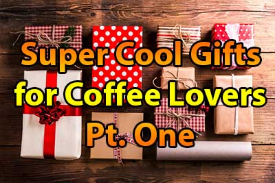 Super Cool Gifts for Coffee Lovers Pt. One