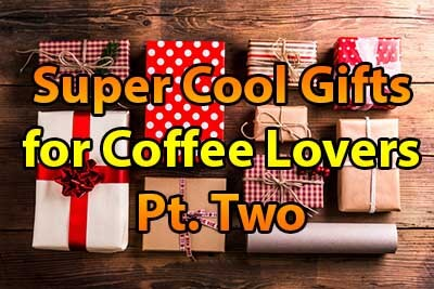 Super Cool Gift Ideas for Coffee Lovers Pt. Two