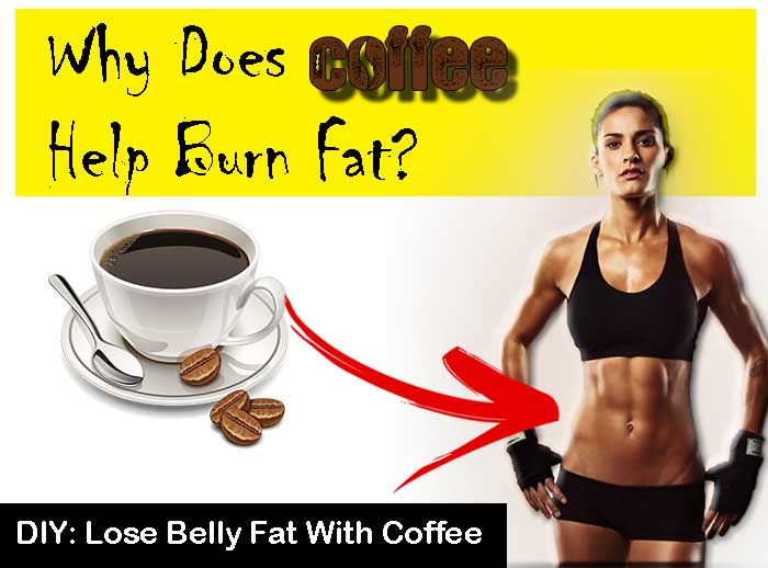 Why Does Coffee Help Burn Fat - How To Lose Belly Fat With Coffee