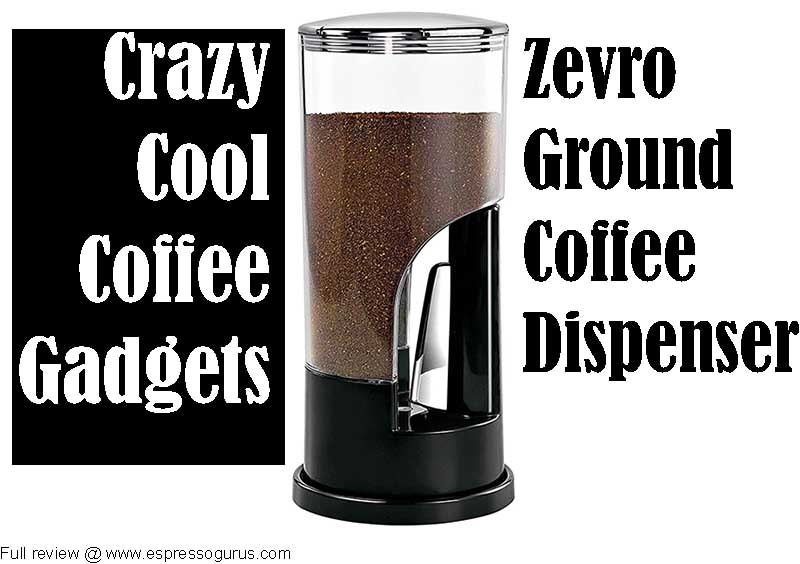 crazy cool coffee gadgets - Zevro ground coffee dispenser