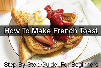 how to make french toast step by step guide