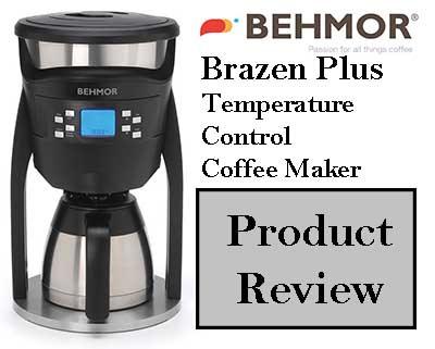 Behmor Brazen Plus Temperature Control Coffee Maker Product Review