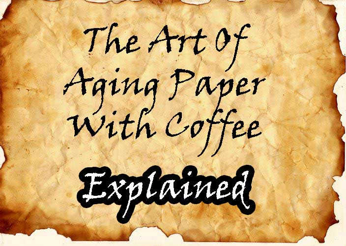 the art of aging paper with coffee explained