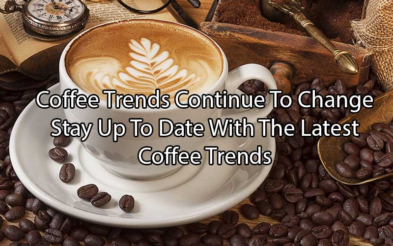 Coffee Trends - Coffee News - Coffee Industry - Coffee Makers - Coffee Reviews