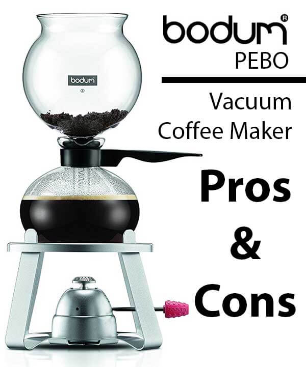 Bodum PEBO Vacuum Coffee Maker Pros And Cons