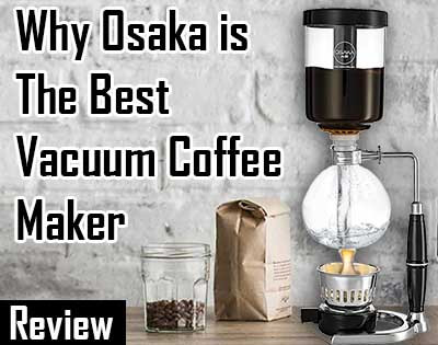 Why Osaka is the best vacuum coffee maker - Siphon coffee maker review