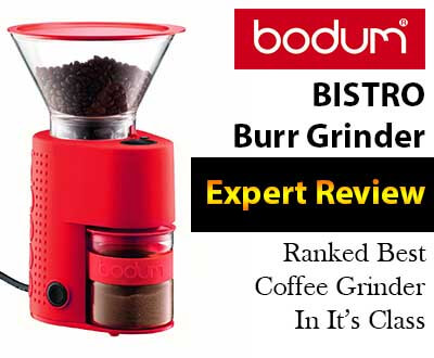 Bodum Bistro Burr Grinder Expert Review Best Home Coffee