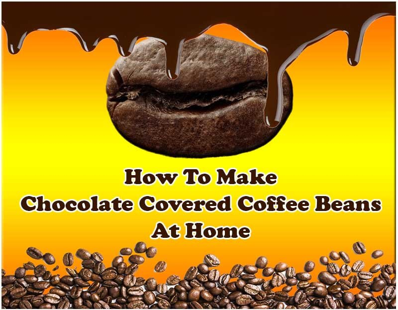 How To Use Coffee Maker At Home : How To Make Chocolate Covered Coffee Beans at Home Espresso Guru