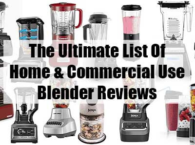 The Ultimate List Of Home And Commercial Use Blender Reviews