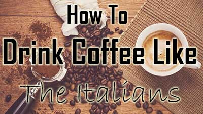 how to drink coffee like the Italians