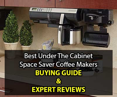 Best Under Cabinet Coffee Makers E Saver Ers Guide